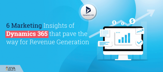 6 Marketing Insights of Dynamics 365 that pave the way for Revenue Generation