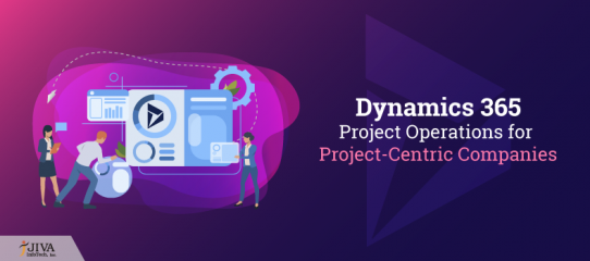 Dynamics 365 Project Operations for Project-Centric Companies