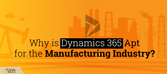 Why is Dynamics 365 apt for the Manufacturing Industry?